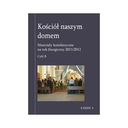 KOŚCIÓŁ NASZYM DOMEM Materiały homiletyczne na rok liturgiczny 2011/2012 Adwent Boże Narodzenie Niedziele Zwykłe II-VII  ...