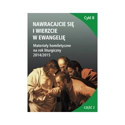 NAWRACAJCIE SIĘ I WIERZCIE W EWANGELIĘ Materiały homiletyczne na rok liturgiczny 2014/2015 Wielki Post Triduum Paschalne ...