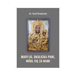 MARYJO, OKULICKA PANI, MÓDL SIĘ ZA NAMI Rozważania na nabożeństwa majowe