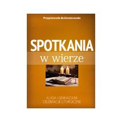 SPOTKANIA W WIERZE Celebracje liturgiczne Klasa I gimnazjum