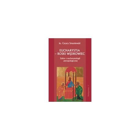 EUCHARYSTIA BOSKI WĘDROWIEC Szkice z eucharystologii antropologicznej