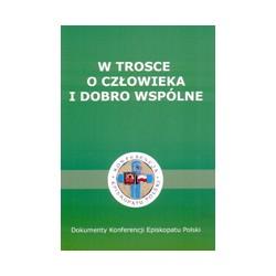 W TROSCE O CZŁOWIEKA I DOBRO WSPÓLNE Dokumenty Konferencji Episkopatu Polski