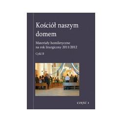 KOŚCIÓŁ NASZYM DOMEM Materiały homiletyczne na rok liturgiczny 2011/2012 Niedziele Zwykłe IX-XXI Cykl B CZĘŚĆ 3