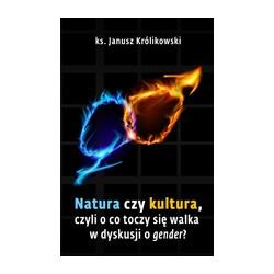 Natura czy kultura, czyli o co toczy się walka w dyskusji o gender ?