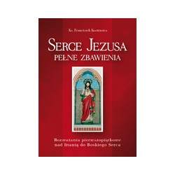 SERCE JEZUSA PEŁNE ZBAWIENIA Rozważania pierwszopiątkowe nad litanią do Boskiego Serca
