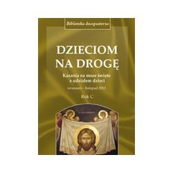 DZIECIOM NA DROGĘ Kazania na msze święte z udziałem dzieci Wrzesień listopad 2013 Rok C