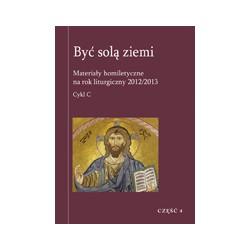 BYĆ SOLĄ ZIEMI Materiały homiletyczne na rok liturgiczny 2012/2013 Niedziele Zwykłe XXII-XXXIV Cykl C CZĘŚĆ 4