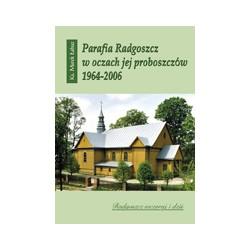 PARAFIA PW. ŚW. KAZIMIERZA W RADGOSZCZY W OCZACH JEJ PROBOSZCZÓW (1964-2006)