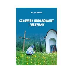 CZŁOWIEK OBDAROWANY I WEZWANY Biblijne rozważania o człowieku i jego drodze do świętości