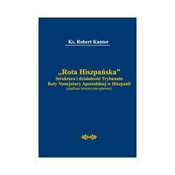 Rota Hiszpańska Struktura i działalność Trybunału Roty Nuncjatury Apostolskiej w Hiszpanii (studium historyczno-prawne)