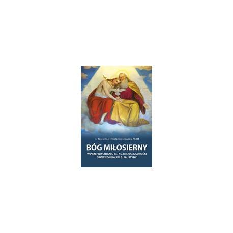 BÓG MIŁOSIERNY w przepowiadaniu bł. ks. Michała Sopoćki, spowiednika św. s. Faustyny