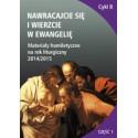 NAWRACAJCIE SIĘ I WIERZCIE W EWANGELIĘ Materiały homiletyczne na rok liturgiczny 2014/2015 Adwent Boże Narodzenie niedzi ...