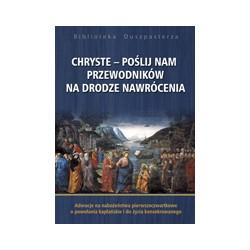 CHRYSTE -  POŚLIJ NAM PRZEWODNIKÓW NA DRODZE NAWRÓCENIA Adoracje na nabożeństwa pierwszoczwartkowe o powołania kapłańskie i ...